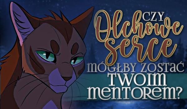 Czy Olchowe Serce mógłby zostać Twoim mentorem?