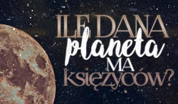 Ile dana planeta ma księżyców?