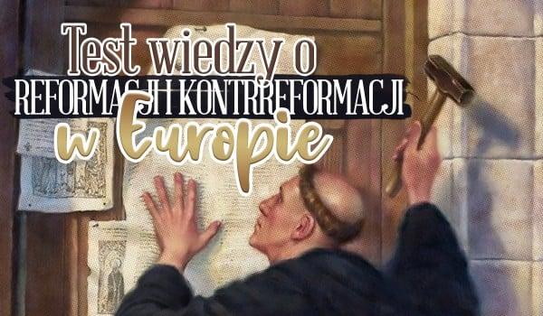 Test wiedzy o reformacji i kontrreformacji w Europie