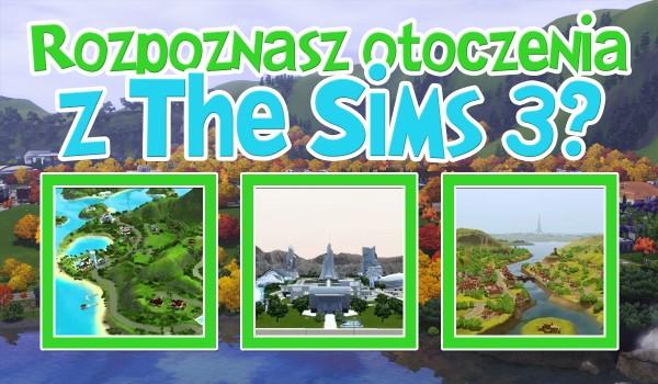 Czy znasz otoczenia z The Sims 3?