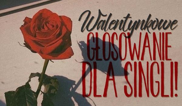Walentynkowe głosowanie dla singli!
