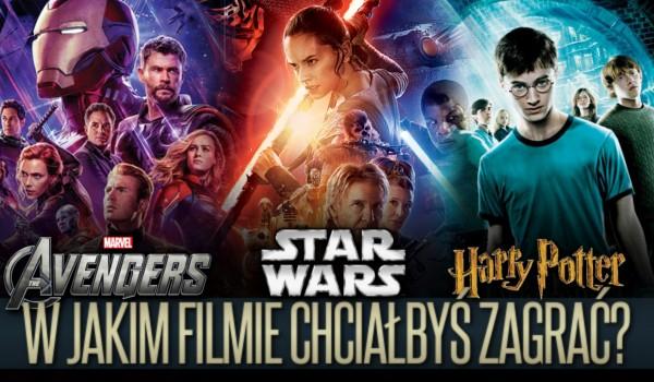 Avengers, Star Wars czy Harry Potter? W jakim filmie mógłbyś zagrać?