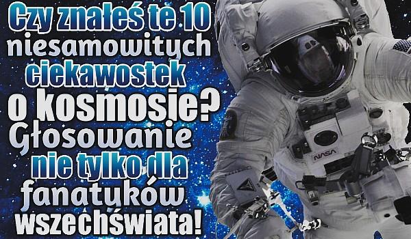 Czy znałeś te 10 niesamowitych ciekawostek o kosmosie? – Głosowanie nie tylko dla fanatyków wszechświata!