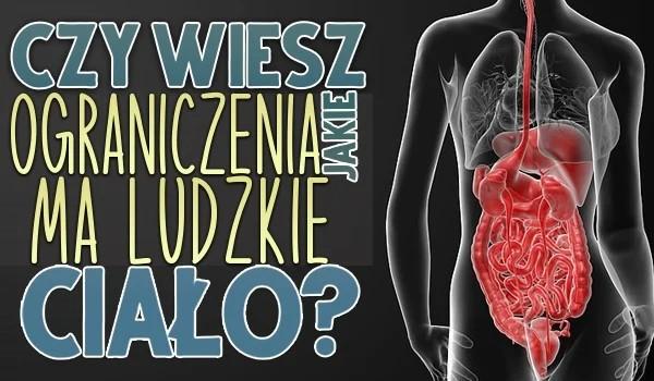 Czy wiesz, jakie ograniczenia ma ludzkie ciało?