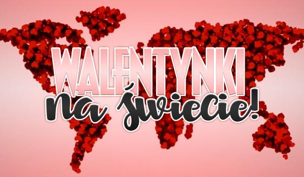Walentynki na świecie!