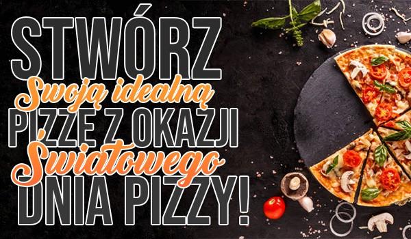 Kreator: Stwórz swoją idealną pizzę z okazji Światowego Dnia Pizzy!