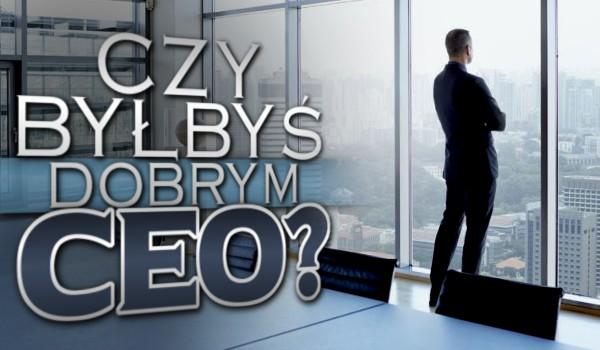 Czy byłbyś dobrym CEO?