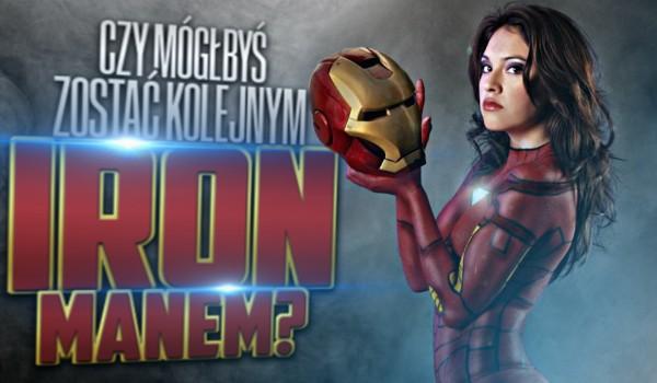 Czy mógłbyś zostać kolejnym Iron-Manem?