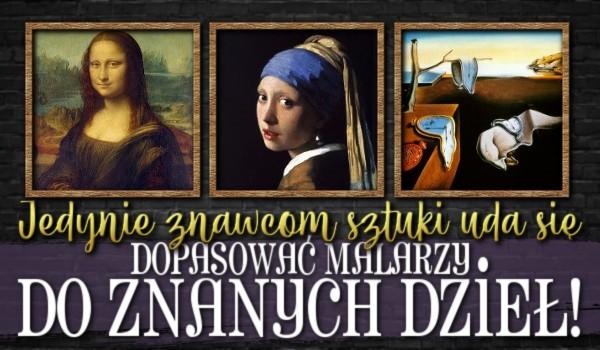 Jedynie znawcom sztuki uda się dopasować malarzy do znanych dzieł!