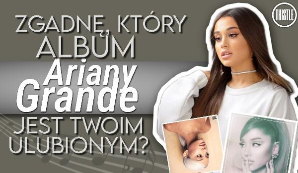 Zgadnę, który album Ariany Grande jest Twoim ulubionym?