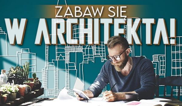 Zabaw się w architekta!