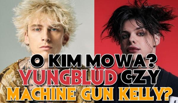 O kim mowa? Yungblud czy Machine Gun Kelly?
