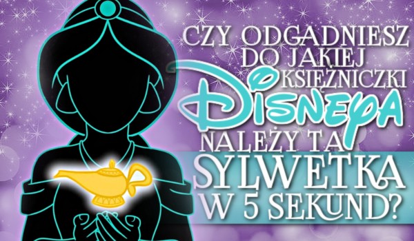Czy odgadniesz, do jakiej księżniczki Disneya należy ta sylwetka w 5 sekund?