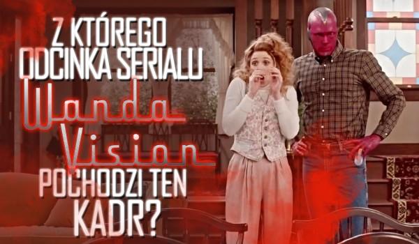 Czy wiesz, z którego odcinka WandaVision pochodzi ten kadr?