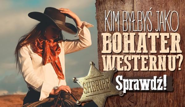 Kim byłbyś jako bohater westernu?