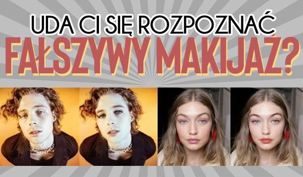 Czy uda Ci się rozpoznać fałszywy makijaż?