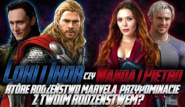 Loki i Thor czy Wanda i Pietro? – Które rodzeństwo z Marvela przypominacie ze swoim rodzeństwem?