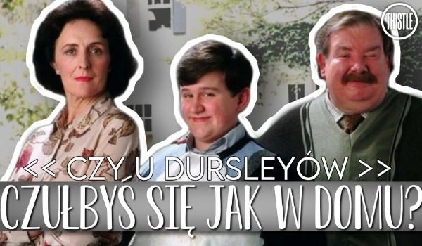 Czy u Dursleyów czułbyś się jak w domu?