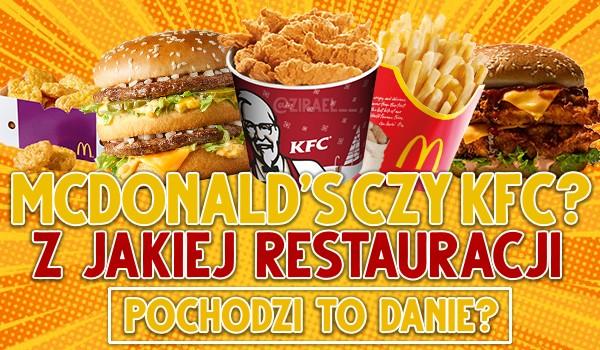 McDonald czy KFC? Z jakiej restauracji pochodzi to danie? – Test!