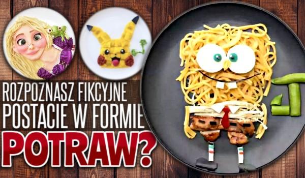 Rozpoznasz fikcyjne postacie w formie potraw?