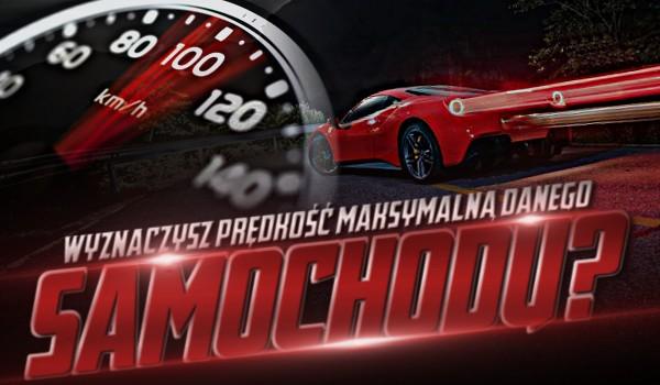 Wyznaczysz prędkość maksymalną danego samochodu?