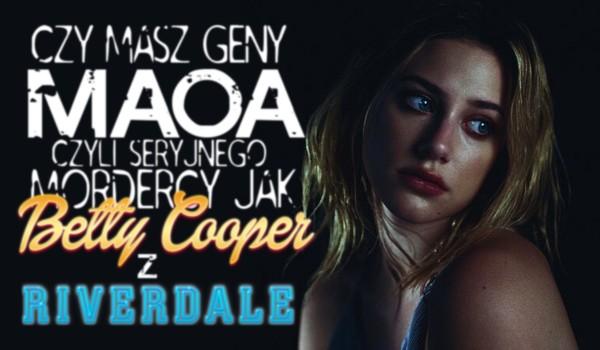 Czy masz geny MAOA, czyli geny seryjnego mordercy jak Betty Cooper?