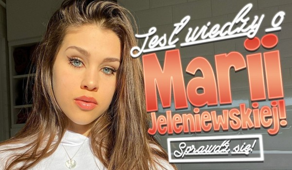 Test wiedzy o Marii Jeleniewskiej!