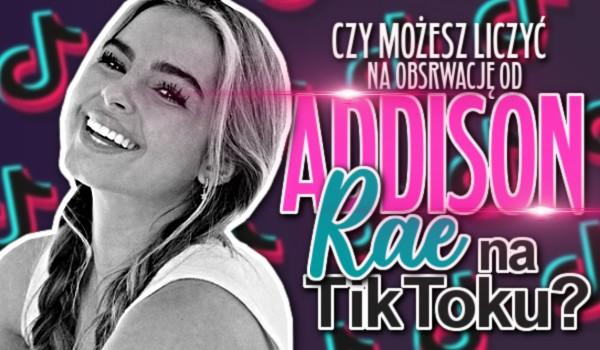 Czy możesz liczyć na obserwację Addison Rae na Tik Toku?