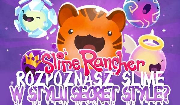 Czy rozpoznasz slime z gry Slime Rancher w stylu Secret Style? Sprawdź!