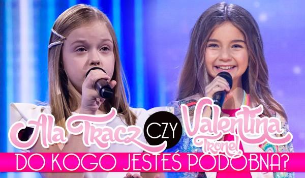 Valentina Tronel czy Ala Tracz – Do której piosenkarki jesteś podobna?