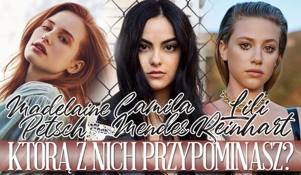 Do kogo jesteś bardziej podobna: Madelaine Petsch, Lili Reinhart czy Camila Mendes?