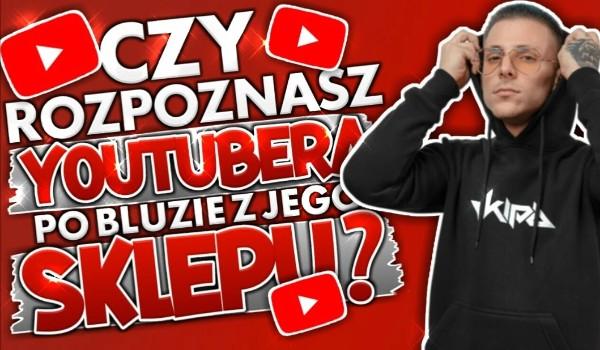 Czy rozpoznasz YouTubera po bluzie z jego sklepu?