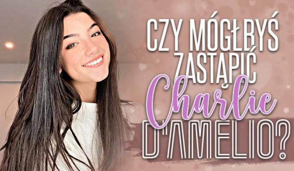 Czy mógłbyś zastąpić Charli D'Amelio?