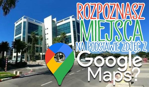 Czy rozpoznasz na zdjęciach z Google Maps miejsca na świecie? Przetrwanie!