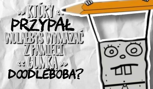 Który przypał wolałbyś wymazać gumką DoodleBoba?