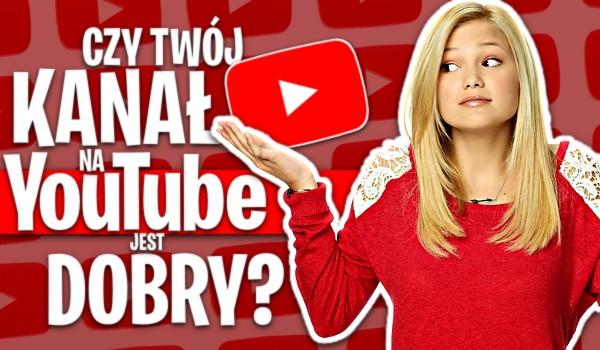 Czy Twój kanał na YouTube jest dobry?