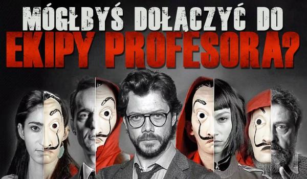 Czy mógłbyś dołączyć do Ekipy Profesora?