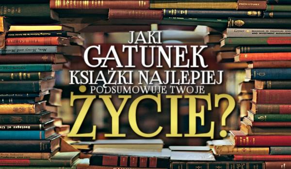 Jaki gatunek książki najlepiej podsumowuje Twoje życie?