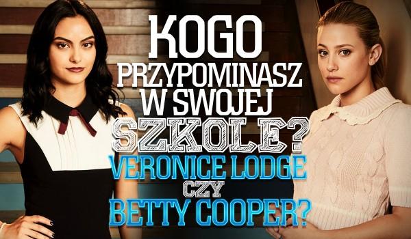 Kogo przypominasz w swojej szkole? Betty Cooper czy Veronice Lodge?