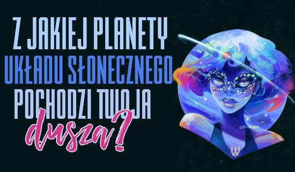 Z jakiej planety Układu Słonecznego pochodzi Twoja dusza?