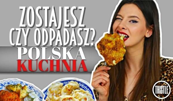 Zostajesz czy odpadasz? – Polska kuchnia!