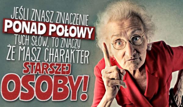 Jeśli znasz znaczenie ponad połowy tych słów, to znaczy, że masz charakter starszej osoby!