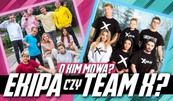 Ekipa Friza czy Team X? O której ekipie mowa?