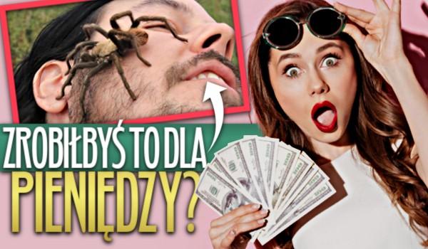 Czy zrobiłbyś to dla pieniędzy? – Głosowanie!