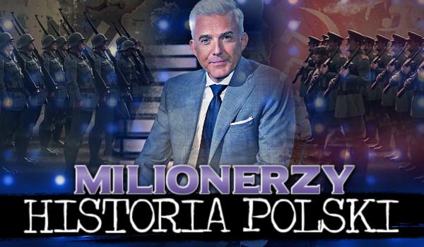 Milionerzy — Historia Polski!