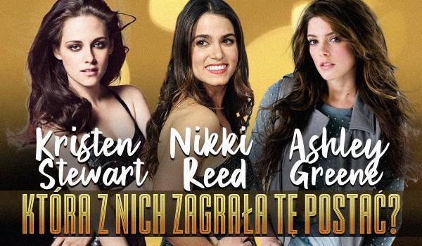 Kristen Stewart, Nikki Reed czy Ashley Greene? — Która z nich zagrała tę postać?