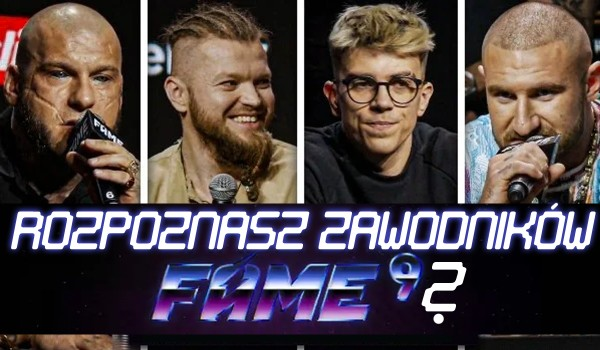 Czy rozpoznasz zawodników Fame MMA 9?
