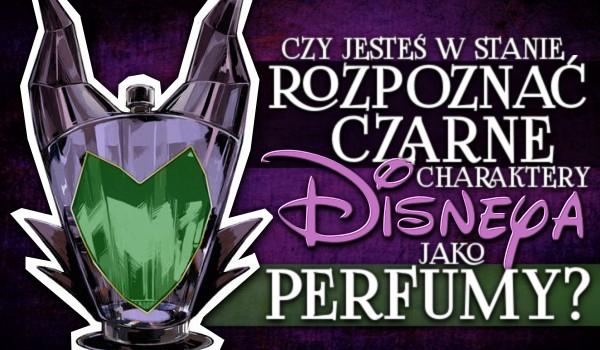 Czy jesteś w stanie rozpoznać czarne charaktery Disneya, jako perfumy?