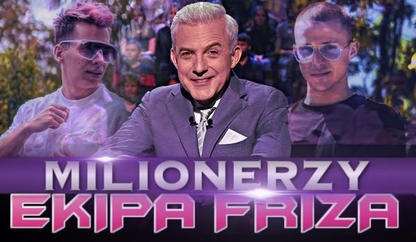 MILIONERZY – Ekipa Friza