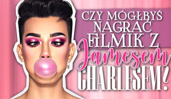 Czy mógłbyś nagrać filmik z Jamesem Charlesem?